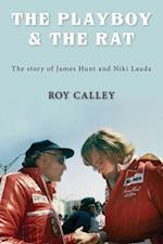 The Playboy and the Rat - the Life Stories of James Hunt and Niki Lauda