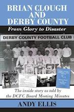 Brian Clough and Derby County : From Glory to Disaster
