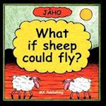 What If Sheep Could Fly?