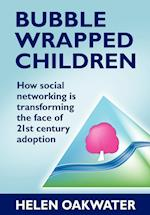 Bubble Wrapped Children - How Social Networking is Transforming the Face of 21st Century Adoption