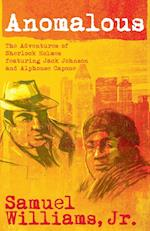 Anomalous: The Adventures of Sherlock Holmes Featuring Jack Johnson and Alphonse Capone af Samuel Williams