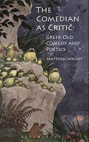 The Comedian as Critic: Greek Old Comedy and Poetics