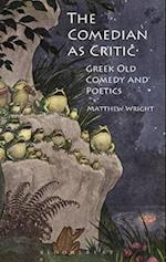 The Comedian as Critic: Greek Old Comedy and Poetics af Matthew Wright, M. Wright