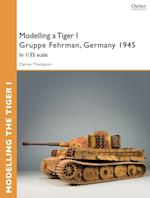 Modelling a Tiger I Gruppe Fehrman, Germany 1945 (Osprey Modelling Guides)