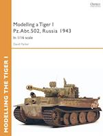 Modelling a Tiger I Pz.Abt.502, Russia 1943 (Osprey Modelling Guides)