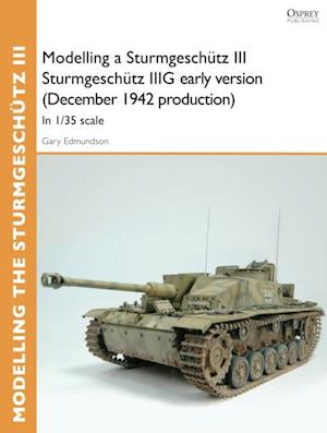 Modelling a Sturmgesch tz III Sturmgesch tz IIIG early version (December 1942 production)