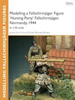 Modelling a Fallschirmj ger Figure 'Hunting Party' Fallschirmj ger, Normandy, 1944 (Osprey Modelling Guides)
