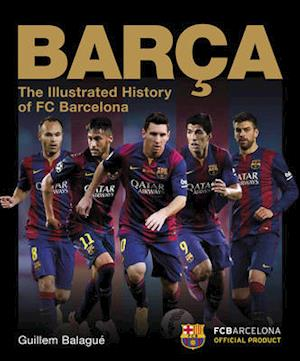 Bog, hardback Barca: The Illustrated History of FC Barcelona af Guillem Balague