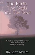 The Earth, the Gods and the Soul - a History of Pagan Philosophy af Brendan Myers