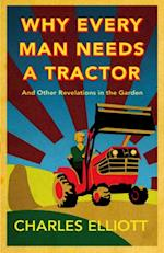 Why Every Man Needs a Tractor af Charles Elliott