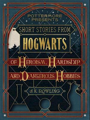 Short Stories from Hogwarts of Heroism Hardship and Dangerous Hobbies af J.K. Rowling