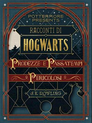 Racconti di Hogwarts: prodezze e passatempi pericolosi af J.K. Rowling