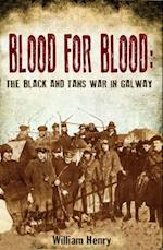 Blood for Blood: The Black and Tan War in Galway af William Henry