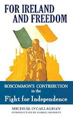 For Ireland and Freedom: Roscommon and the fight for Independence 1917-1921