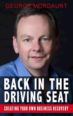 Back in the Driving Seat with George Mordaunt: Creating Your Own Business Recovery af George Mordaunt