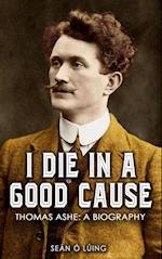 I Die in a Good Cause