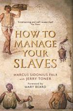 How to Manage Your Slaves by Marcus Sidonius Falx (The Marcus Sidonius Falx Trilogy, nr. 1)