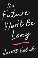 The Future Won't Be Long