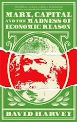 Marx, Capital and the Madness of Economic Reason af David Harvey