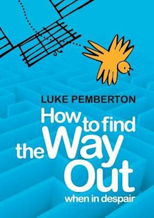 Bog, hæftet How to Find the Way Out: When in Despair af Luke Pemberton