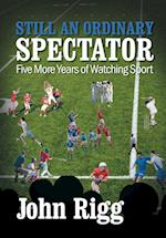 Still An Ordinary Spectator: Five More Years of Watching Sport