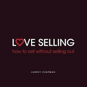Bog, hæftet Love Selling: how to sell without selling out af Audrey Chapman