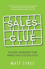 Sales Glue: The Vital Ingredient That Makes Sales Success Stick