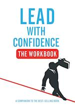 Lead With Confidence - The Workbook: A Companion To The Best-selling Book