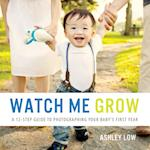 Watch Me Grow: A 12 Step Guide to Photographing your baby's first year