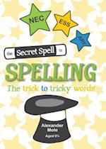 The Secret Spell To Spelling: The trick to tricky words