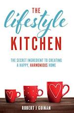 The Lifestyle Kitchen : The Secret Ingredient to Creating a Happy, Harmonious Home