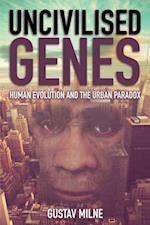Uncivilised Genes
