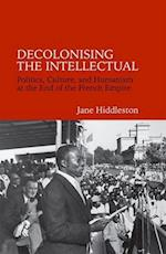 Decolonising the Intellectual (Contemporary French and Francophone Cultures, nr. 33)