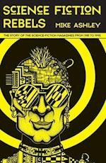Science Fiction Rebels: The Story of the Science-Fiction Magazines from 1981 to 1990 (Liverpool Science Fiction Texts & Studies, nr. 54)