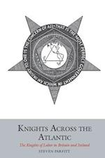 Knights Across the Atlantic (Studies in Labour History Lup)