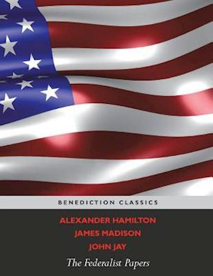 Bog, hæftet The Federalist Papers (Including the Constitution of the United States) af Alexander Hamilton, James Madison, John Jay