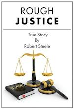 Rough Justice - A True Story af Robert Steele