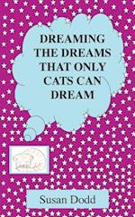 Dreaming the Dreams That Only Cats Can Dream af Susan Dodd