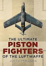 The Ultimate Piston Fighters of the Luftwaffe af Justo Miranda