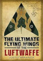 The Ultimate Flying Wings of the Luftwaffe af Justo Miranda
