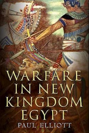Bog, hardback Warfare in New Kingdom Egypt af Paul Elliott