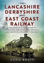 The Lancashire Derbyshire and East Coast Railway: Chesterfield to Langwith Junction, the Beighton Branch and Sheffield District Railway (The Lancashire Derbyshire and East Coast Railway the Dukeries Route)