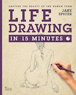 Life Drawing in 15 Minutes (Draw in 15 Minutes)