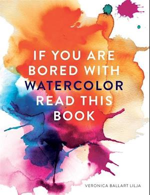 Bog, paperback If You Are Bored With Watercolor Read This Book af Veronica Ballart Lilja