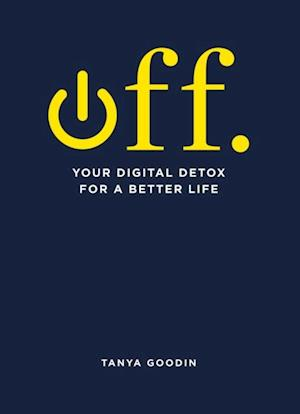 OFF. Your Digital Detox for a Better Life af Tanya Goodin