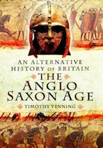 An Alternative History of Britain: The Anglo-Saxon Age af Timothy Venning