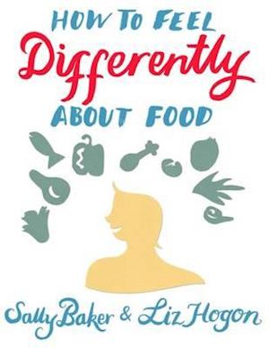 Bog, paperback How to Feel Differently About Food af Sally Baker