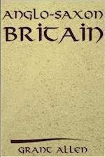 Anglo-Saxon Britain af Grant Allen