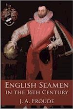English Seamen in the Sixteenth Century af James Anthony Froude