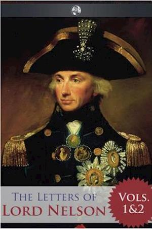 Letters of Lord Nelson - Volumes 1 and 2 af Horatio Nelson